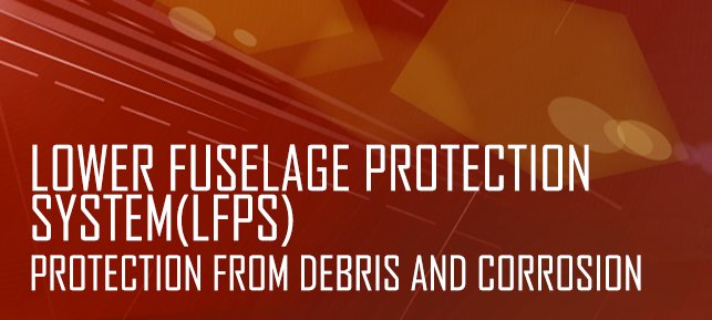 Lower Fuselage Protection Syster(LFPS) - Protection From Debris and Corrosion
